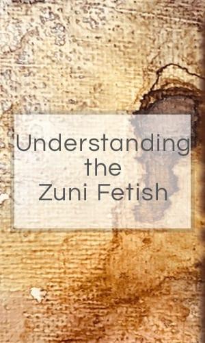 Understanding The Zuni Fetish