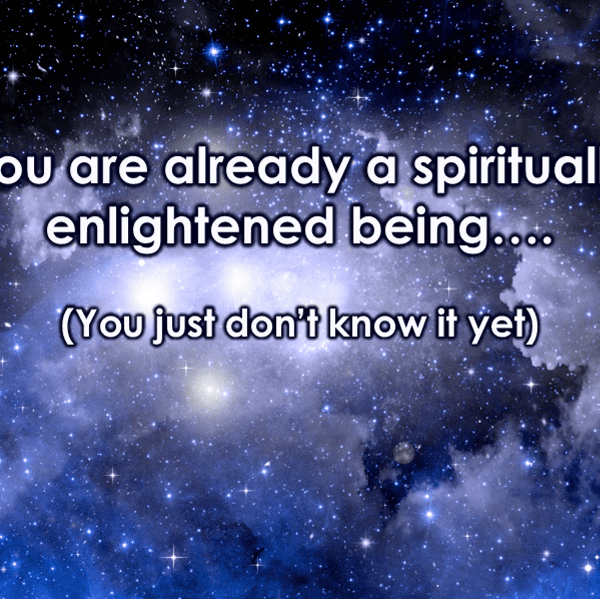 You are already a spiritually enlightened being