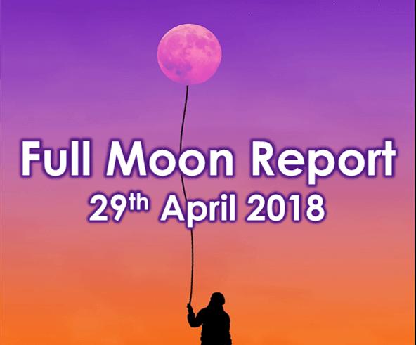 Full Moon Report - 29th April 2018