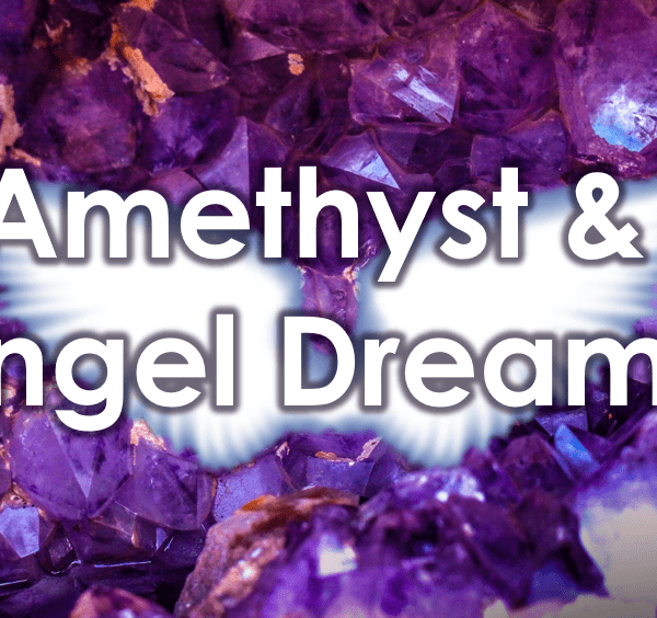 Amethyst & Angel Dreams