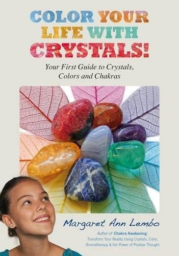 Color Your Life with Crystals: Your First Guide to Crystals, Colors and Chakras