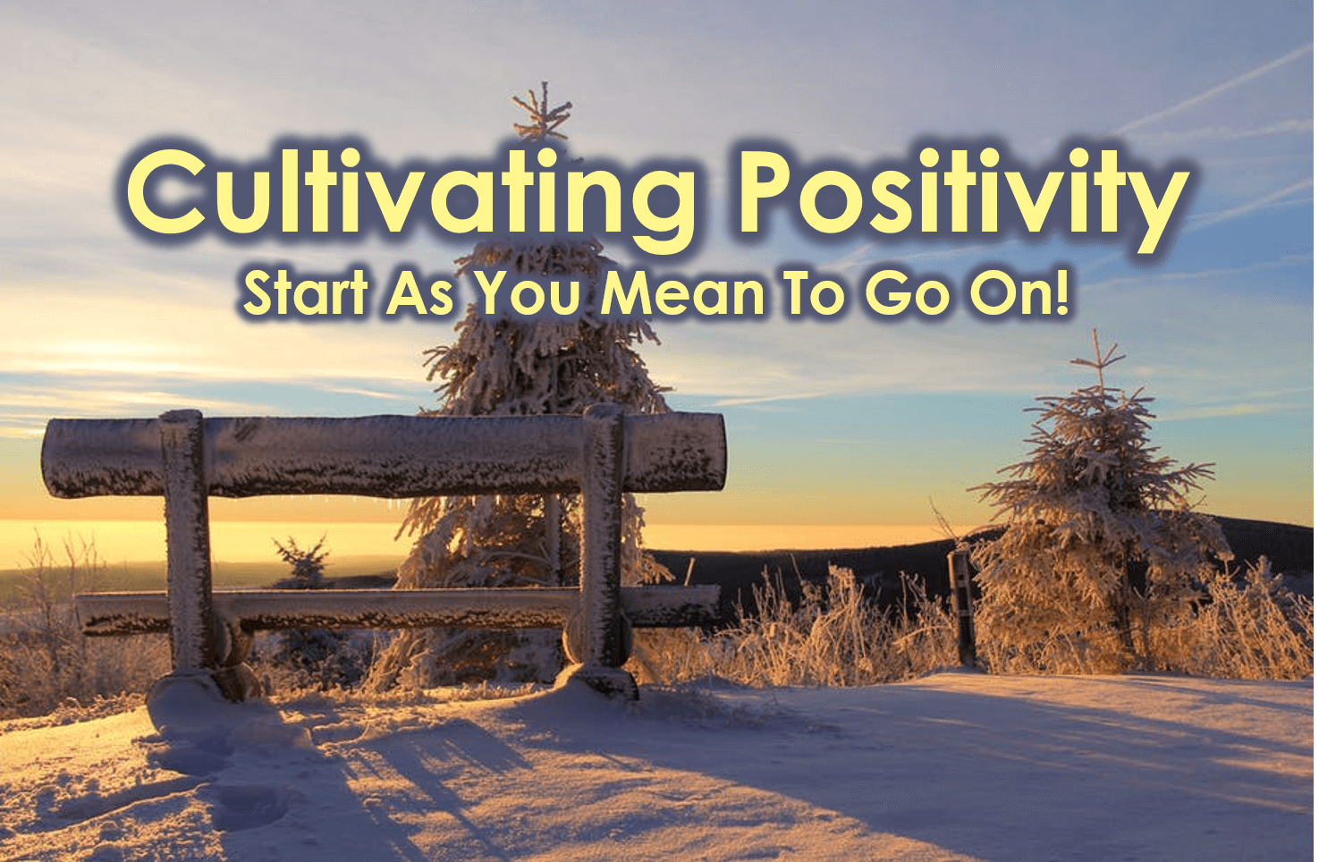 Cultivating Positivity – Start As You Mean To Go On!