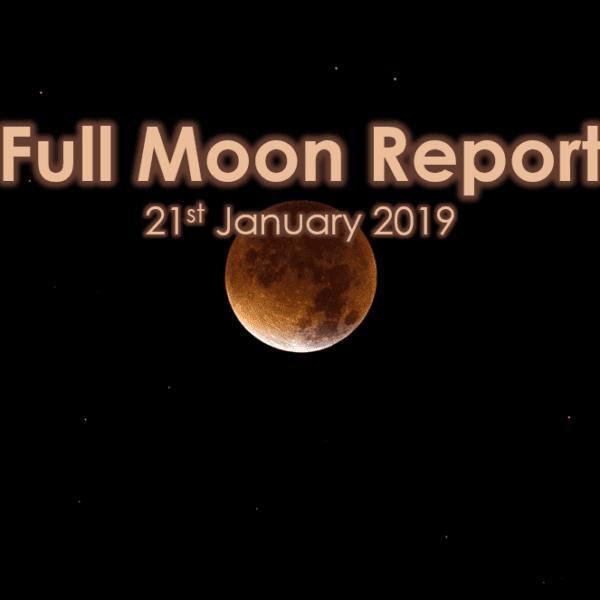 Full Moon Report - 21st January 2019