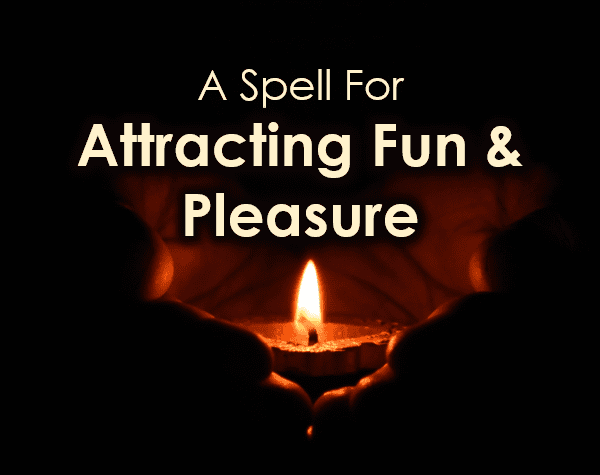 A Spell For Attracting Fun & Pleasure