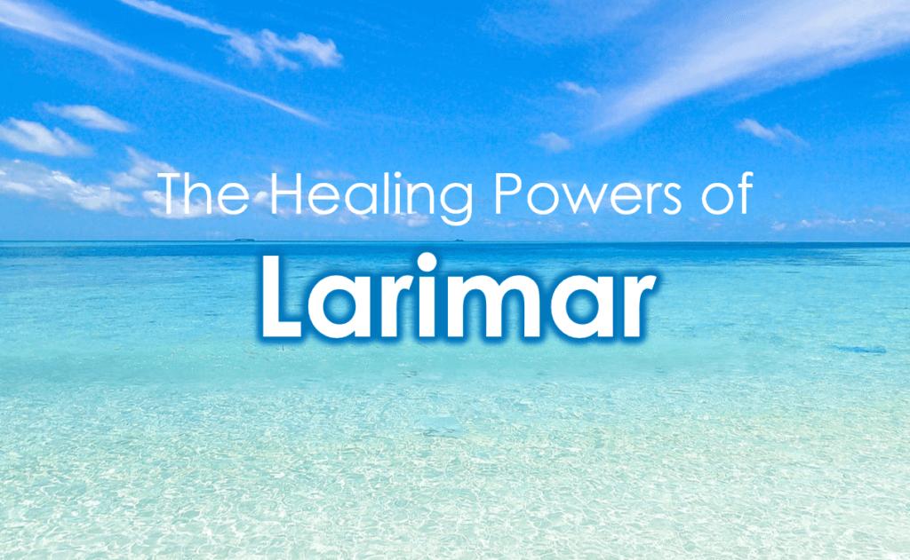 The Healing Powers of Larimar