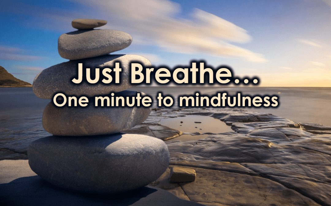 Just breathe: One Minute to Mindfulness