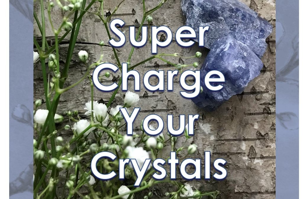 Super Charge Your Crystals