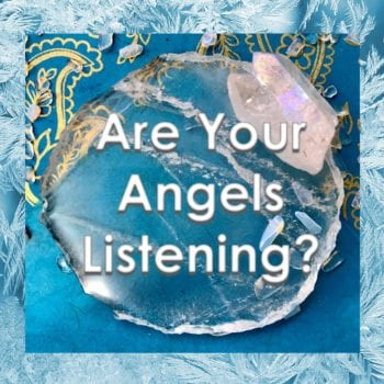 Are your Angels Listening?