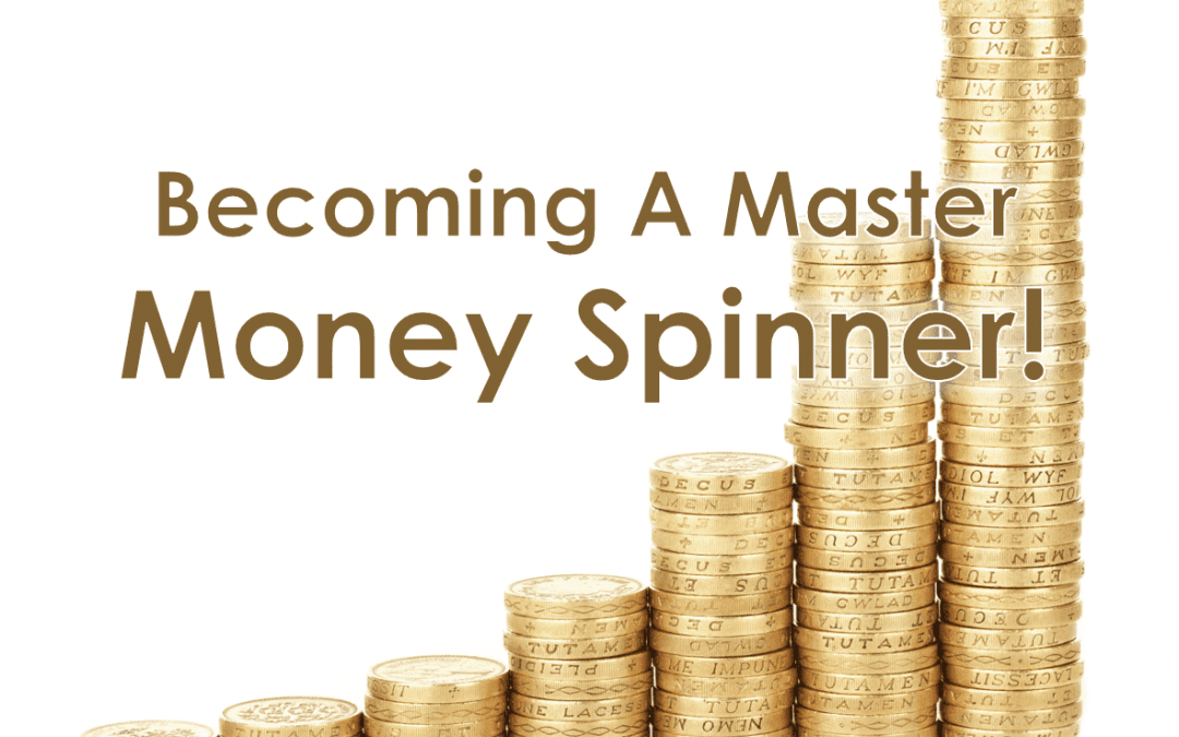 Becoming A Master Money Spinner!